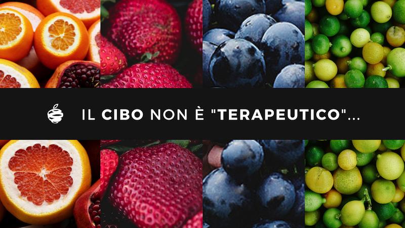 """Il CIBO non ha proprietà """"terapeutiche""""…"""