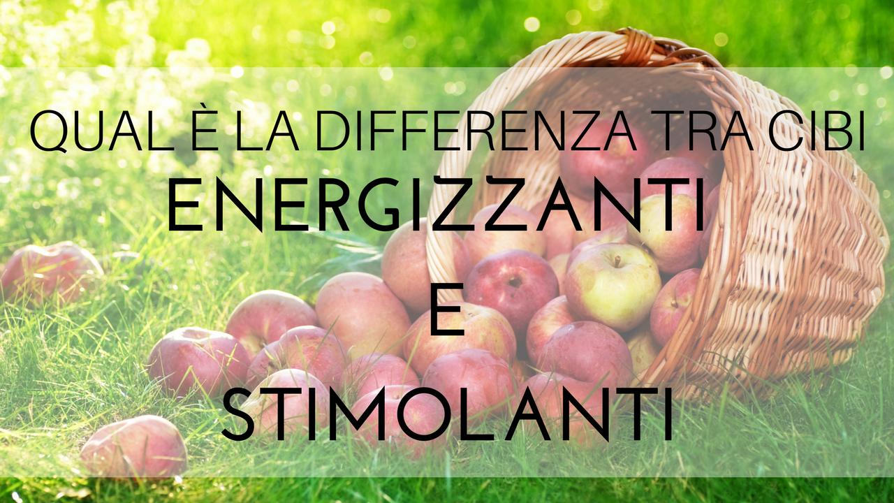 Qual è la differenza tra cibi energizzanti e cibi stimolanti?